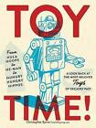 Toy Time!: From Hula Hoops to He-Man to Hungry Hungry Hippos: A Look Back at the Most-Beloved Toys of Decades Past by Christopher Byrne (Paperback, 2013)