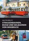 Straßenbahnen, Busse und Seilbahnen von Innsbruck von Walter Kreutz (2011, Gebundene Ausgabe)