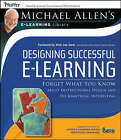 Designing Successful e-Learning: Forget What You Know About Instructional Design and Do Something Interesting - Michael Allen's Online Learning Library by Michael W. Allen (Paperback, 2007)