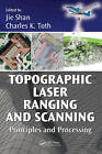 Topographic Laser Ranging and Scanning: Principles and Processing by Taylor & Francis Inc (Hardback, 2008)