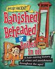 Banished, Beheaded or Boiled in Oil: A Hair-Raising History of Crime and Punishment Throughout the Ages! by Neil Tonge (Paperback, 2016)