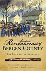 Revolutionary Bergen County: The Road to Independence by History Press (Paperback / softback, 2009)