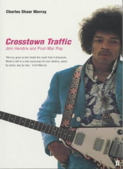 Crosstown Traffic: Jimi Hendrix and Post-war Pop,Charles Shaar ,.9780571207497