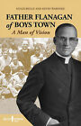 Father Flanagan of Boys Town: A Man of Vision by Hugh Reilly, Kevin Warneke (Paperback, 2011)