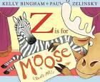 Z Is for Moose by Kelly Bingham (Hardback, 2012)
