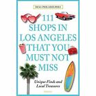 111 Shops in Los Angeles That You Must Not Miss: Unique Finds and Local Treasures by Desa Philadelphia (Paperback, 2015)