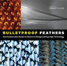 Bulletproof Feathers: How Science Uses Nature's Secrets to Design Cutting-Edge Technology by University of Chicago Press (Hardback, 2010)