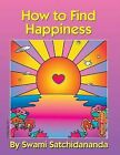 How to Find Happiness by Swami Satchidananda (Paperback, 2012)