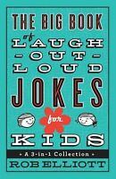 Big Book Of Laugh-out-loud Jokes For Kids : A 3-in-1 Collection By Rob Elliott
