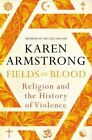 Fields of Blood: Religion and the History of Violence by Karen Armstrong (Hardback, 2014)