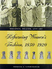 Fashioning the New Woman: Dress Reform - Politics, Health and Art, 1850-1920 by Patricia A. Cunningham (Hardback, 2002)
