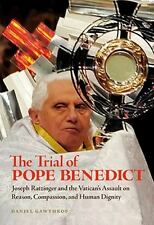 The Trial of Pope Benedict: Joseph Ratzinger and the Vatican's Assault on