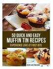 50 Quick and Easy Muffin Tin Recipes: Experience Love at First Bite! by Recipe Love Publishing (Paperback / softback, 2013)