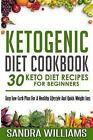 Ketogenic Diet Cookbook: 30 Keto Diet Recipes for Beginners, Easy Low Carb Plan for a Healthy Lifestyle and Quick Weight Loss by Sandra Williams (Paperback / softback, 2015)
