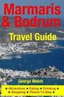 Marmaris & Bodrum Travel Guide  : Attractions, Eating, Drinking, Shopping & Places to Stay by George Welch (Paperback / softback, 2014)