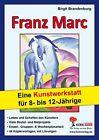 Franz Marc - Eine Kunstwerkstatt für 8- bis 12-Jährige von Birgit Brandenburg (2009, Taschenbuch)