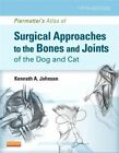 Piermattei's Atlas of Surgical Approaches to the Bones and Joints of the Dog and Cat by Kenneth A. Johnson (Hardback, 2013)