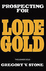 Lode Gold by Dr Gregory Stone (Paperback / softback, 2009)