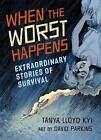 When the Worst Happens: Extraordinary Stories of Survival by Tanya Lloyd-Kyi (Hardback, 2014)
