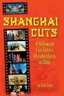 Shanghai Cuts - A Hollywood Film Editor's Misadventures in China by Rick Tuber (Paperback / softback, 2014)