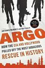 Argo: How the CIA and Hollywood Pulled Off the Most Audacious Rescue in History by Matt Baglio, Antonio Mendez (Hardback, 2012)