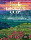 Lovely Landscape Quilts: Using Strings and Scraps to Piece and Applique Scenic Quilts by Cathy Geier (Paperback, 2014)