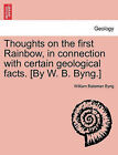Thoughts on the First Rainbow, in Connection with Certain Geological Facts. [By W. B. Byng.] by William Bateman Byng (Paperback / softback, 2011)