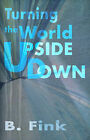 Turning the World Upside Down by B Fink (Paperback / softback, 2000)