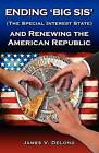 Ending 'Big Sis' (the Special Interest State) and Renewing the American Republic by James V DeLong (Paperback / softback, 2012)