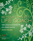Be Your Own Best Life Coach: Take Charge and Live the Life You Always Wanted by Jackee Holder (Paperback, 2008)