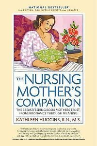 The Nursing Mother S Companion The Breastfeeding Book Mothers Trust From 9781558328822 Ebay