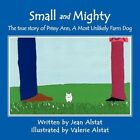 Small and Mighty The True Story of Prissy Ann a Most Unlikely Farm Dog