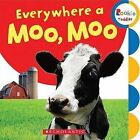 Everywhere a Moo, Moo by Scholastic (Board book, 2009)