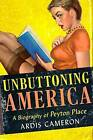 Unbuttoning America: A Biography of  Peyton Place by Ardis Cameron (Hardback, 2015)