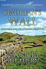 Hadrian's Wall: Everyday Life on a Roman Frontier by Patricia Southern (Hardback, 2016)