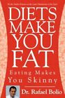 Diets Make You Fat Eating Makes You SKINNY by Dr Rafael Bolio 1425973817 2006