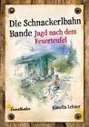 Die Schnackerlbahnbande: Jagd nach dem Feuerteufel von Klaudia Lehner (2013, Kunststoffeinband)