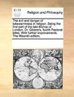 The Evil and Danger of Lukewarmness in Religion. Being the First Part of the Late Bishop of London, Dr. Gibson's, Fourth Pastoral Letter. with Further Improvements. the Fifteenth Edition. by Multiple Contributors (Paperback / softback, 2010)