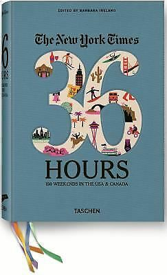 The New York Times: 36 Hours 150 Weekends in the USA & Canada,