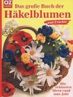 Das große Buch der Häkelblumen und Früchte (2006, Kunststoffeinband)