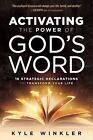Activating the Power of God's Word : 16 Strategic Declarations to Transform Your Life by Kyle Winkler (2017, Paperback)