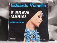 "EDOARDO VIANELLO - E BRAVA MARIA! / CARO AMICO 45 GIRI 7"""