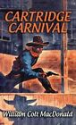 Cartridge Carnival by William Colt MacDonald (Hardback, 2016)