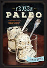 Frozen Paleo: Dairy-Free Ice Cream, Pops, Pies, Granitas, Sorbets, and More by Pamela Braun (Paperback, 2016)
