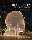 Philosophy Here and Now: Powerful Ideas in Everyday Life by Lewis Vaughn (Paperback, 2015)