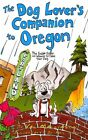 The Dog Lover's Companion to Oregon: The Inside Scoop on Where to Take Your Dog by Val Mallinson (Paperback, 2010)