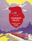 Canadian Pacific: Creating a Brand, Building a Nation by Marc H. Choko (Hardback, 2015)