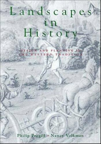 Landscapes in History Design and Planning in the Western Tradition Pregill
