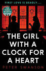 The Girl with a Clock for a Heart by Peter Swanson (Paperback, 2016)
