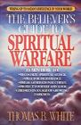 The Believer's Guide to Spiritual Warfare : Wising up to Satan's Influence in Your World by Thomas B. White (2004, Paperback)
